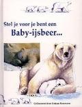 Bekijk details van Stel je voor je bent een baby-ijsbeer...
