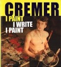 Bekijk details van Cremer, I paint I write I paint