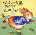 Bekijk details van Wat heb jij, Pieter Konijn?