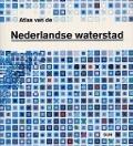 Bekijk details van Atlas van de Nederlandse waterstad