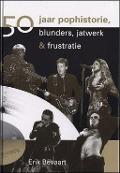 Bekijk details van 50 jaar pophistorie, blunders, jatwerk & frustratie