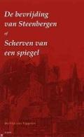 Bekijk details van De bevrijding van Steenbergen, of Scherven van een spiegel
