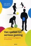 Bekijk details van Van spelen tot serious gaming: spel en spelen in de pedagogische beroepspraktijk