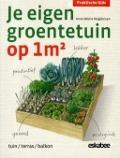 Bekijk details van Je eigen groentetuin op 1 m2