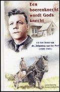 Bekijk details van Een boerenknecht wordt Gods knecht, uit het leven van ds. Johannes van der Poel (1909-1981)