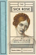 Bekijk details van The sick rose or; disease and the art of medical illustration
