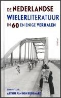 Bekijk details van De Nederlandse wielerliteratuur in zestig en enige verhalen