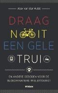 Bekijk details van Draag nooit een gele trui en andere geboden voor de bloedfanatieke wielertoerist