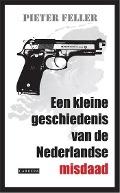 Bekijk details van Een kleine geschiedenis van de Nederlandse misdaad na 1945