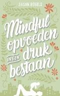 Bekijk details van Mindful opvoeden in een druk bestaan