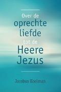 Bekijk details van Over de oprechte liefde tot de Heere Jezus