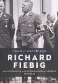 Bekijk details van Richard Fiebig en de uitbuiting van de Nederlandse industrie 1940-1945