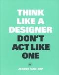 Bekijk details van Think like a designer, don't act like one