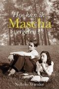 Bekijk details van Hoe kan ik Mascha vergeten?