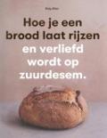 Bekijk details van Hoe je een brood laat rijzen en verliefd wordt op zuurdesem
