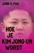 Bekijk details van Hoe je Kim Jong-un wordt