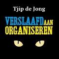 Bekijk details van Verslaafd aan organiseren